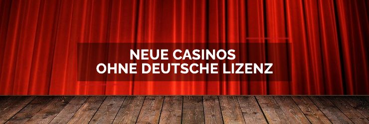 Neue Online Casinos ohne deutsche Lizenz